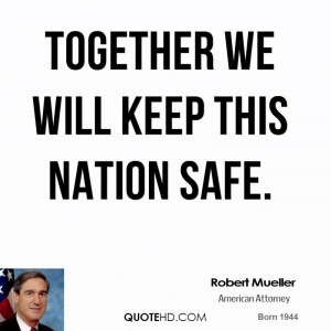 Together we will keep this nation safe.