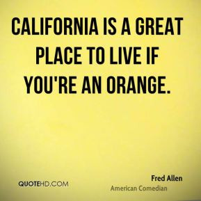 California is a great place to live if you're an orange.
