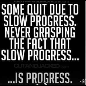 Motivational Quote: Some Quit Due To Slow Progress