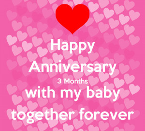 Happy Anniversary 3 Months with my baby together forever