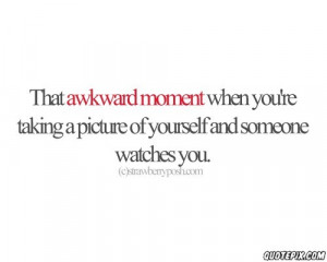 Awkward Moment Quotes And Sayings