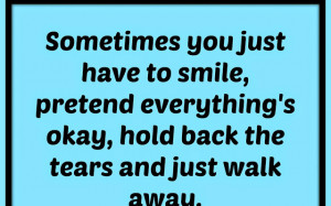Sometimes you just have to smile, pretend everything's okay, hold back ...