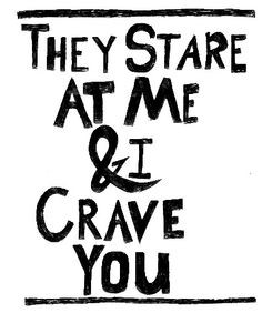 you want me like the other boys do? They start at me..while I crave ...