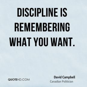 David Campbell - Discipline is remembering what you want.