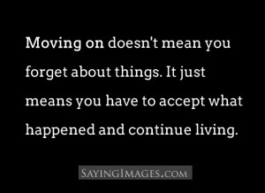 Moving On Doesn't Mean You Forget About Things: Quote About Moving ...
