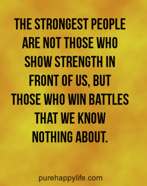 Life Quote: The strongest people are not those who show strength…