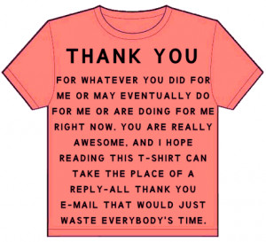 shirt: thank you for whatever you did for me or may eventually do ...