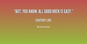 quote Courtney Love but you know all good rock is 24147 png