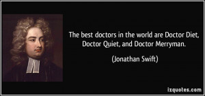 best doctors in the world are Doctor Diet, Doctor Quiet, and Doctor ...