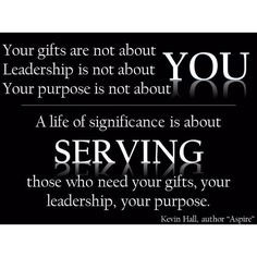 Your gifts are not about YOU. Leadership is not about YOU. Your ...