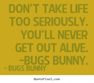 top life quotes from bugs bunny make custom quote image