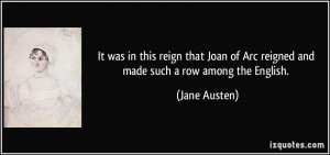 It was in this reign that Joan of Arc reigned and made such a row ...