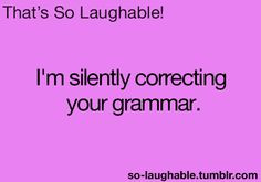 silently correcting your grammar. (Because it's rude to correct ...