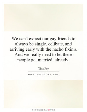We can't expect our gay friends to always be single, celibate, and ...