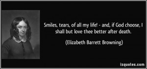 Smiles, tears, of all my life! - and, if God choose, I shall but love ...