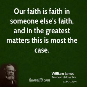 Our faith is faith in someone else's faith, and in the greatest ...