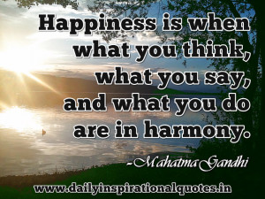 ... ,what You say,and what you do are in harmony ~ Inspirational Quote