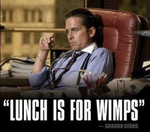 Lunch is for Wimps.