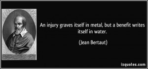 An injury graves itself in metal, but a benefit writes itself in water ...