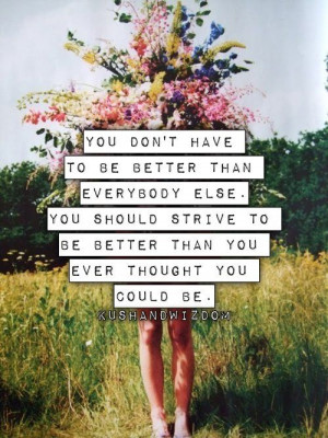 strive to be better than you...