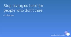 Stop trying so hard for people who don't care.