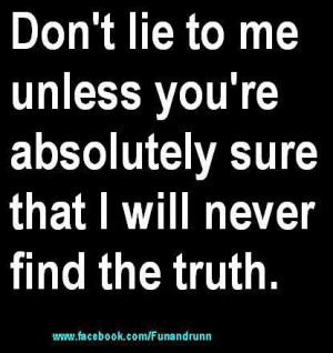 Don`t lie to me