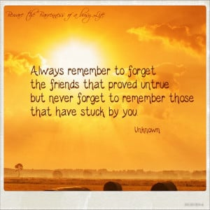 Always-remember-to-forget-the-friends-that-proved-untruebut-never ...