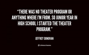 There was no theater program or anything where I'm from. So junior ...