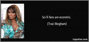 Sci-fi fans are eccentric. - Traci Bingham