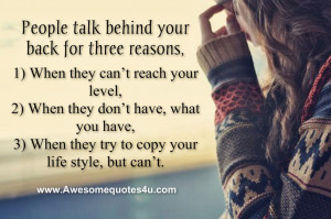 People talk behind your back for three reasons,