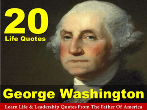20 Life Quotes From George Washington - The Father Of America