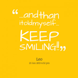Quotes Picture: and than i told myself keep smiling!!