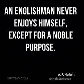 Herbert - An Englishman never enjoys himself, except for a noble ...