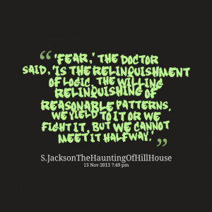Quotes Picture: 'fear,' the doctor said, 'is the relinquishment of ...