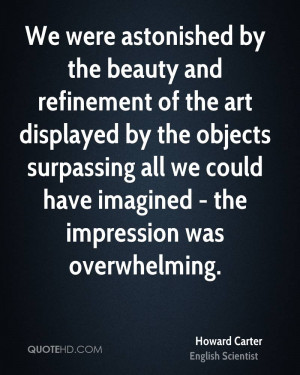We were astonished by the beauty and refinement of the art displayed ...