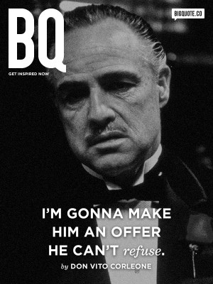 ... he can't refuse. - Don Vito CorleoneGet inspired now by Big Quote