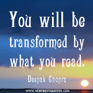 Reading quotes, You will be transformed by what you read. - Deepak ...