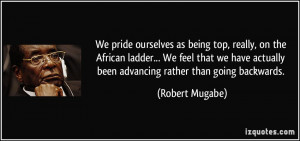 We pride ourselves as being top, really, on the African ladder... We ...
