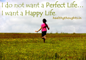 quotes-thought for the day-i do not want a perfect life-i want a happy ...