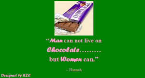 ... Chocolate.....but women can