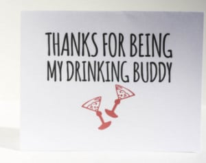 ... Thanks for Being My Drinking Buddy- Girlfriend Card- Martini Glasses