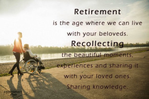 Retirement Quote: Retirement is the age where we can...