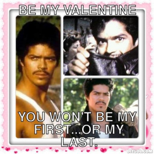 Be My Valentine, You won't be my first...or my last.