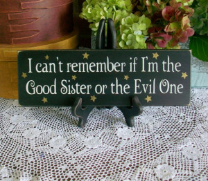 can't remember if I'm the Good Sister or the Evil One