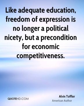 Alvin Toffler - Like adequate education, freedom of expression is no ...