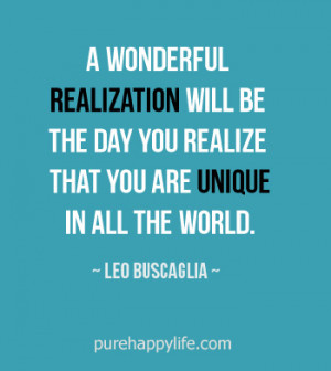 wonderful realization will be the day you realize that you are ...
