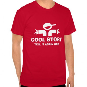 Cool story bro quote - Funny slogan - meme saying T Shirts
