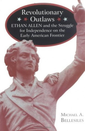 Revolutionary Outlaws: Ethan Allen and the Struggle for Independence ...