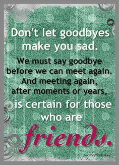love this. I hate saying goodbye to friends I know I won't see in ...