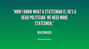 quote-Bob-Edwards-now-i-know-what-a-statesman-is-94766.png
